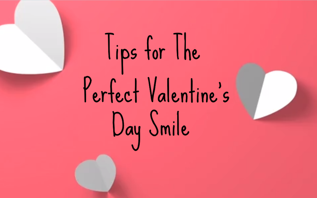 Tips for The Perfect Valentine's Day Smile from your Leederville Dentist